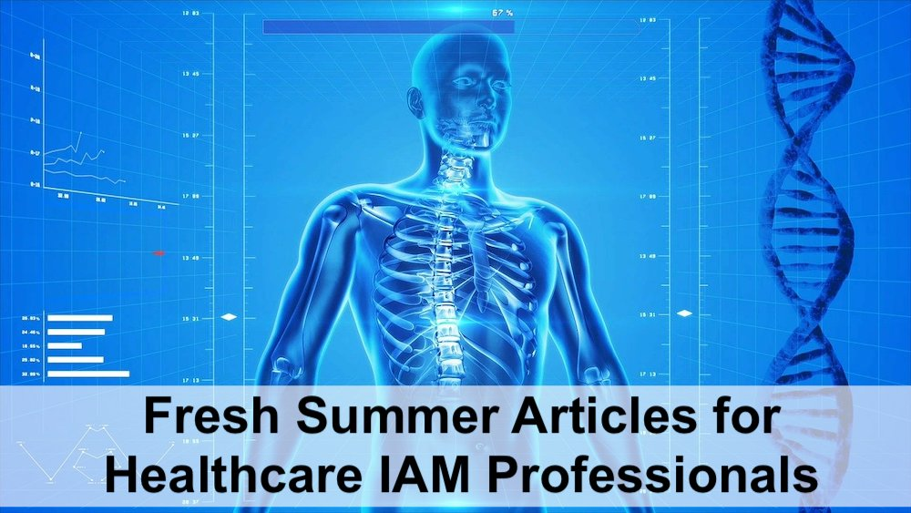 Fresh Summer Articles for Healthcare IAM Professionals